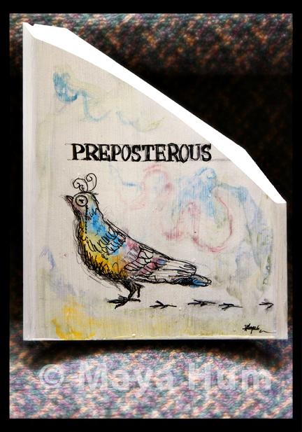 """Preposterous"" By Maya Hum"